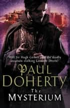The Mysterium - The hunt for a deadly killer amidst medieval London eBook by Paul Doherty