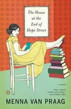 The House at the End of Hope Street - A Novel ebook by Menna van Praag
