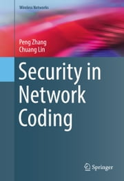 Security in Network Coding ebook by Peng Zhang,Chuang Lin