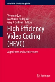 High Efficiency Video Coding (HEVC) - Algorithms and Architectures ebook by Vivienne Sze,Madhukar Budagavi,Gary J. Sullivan