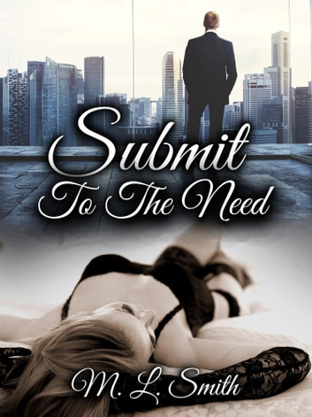 Submit To The Need ebook by M L Smith