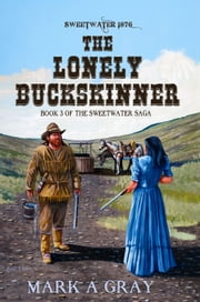 The Lonely Buckskinner-Book 3 in the Sweetwater Saga ebook by Mark A. Gray