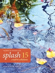Splash 15 - Creative Solutions - The Best of Watercolor ebook by Rachel Wolf