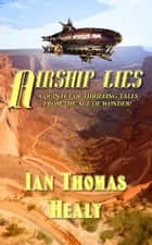Airship Lies ebook by Ian Thomas Healy