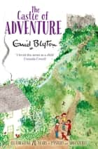 The Castle of Adventure ebook by Enid Blyton