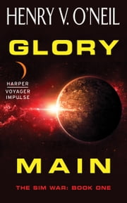 Glory Main - The Sim War: Book One ebook by Henry V. O'Neil