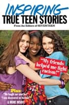 Seventeen's Inspiring True Teen Stories ebook by Seventeen