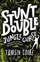 Stunt Double: Jungle Curse ebook by Tamsin Cooke
