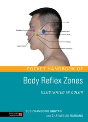 Pocket Handbook of Body Reflex Zones Illustrated in Color ebook by Zhaiwei Liu Naigang,Guo Changqing Guoyan