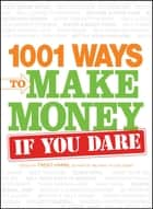 1001 Ways to Make Money If You Dare ebook by Trent Hamm