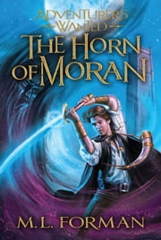 Adventurer's Wanted Volume 2 - Horn of Moran ebook by M. L. Forman