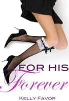 For His Forever (For His Pleasure, Book 6) ebook by Kelly Favor