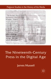 The Nineteenth-Century Press in the Digital Age ebook by J. Mussell