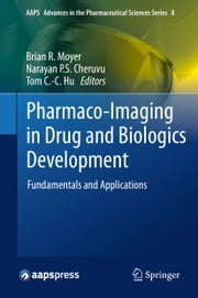 Pharmaco-Imaging in Drug and Biologics Development - Fundamentals and Applications ebook by Brian R. Moyer,Narayan P.S. Cheruvu,Tom Hu