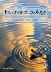 Freshwater Ecology - Concepts and Environmental Applications of Limnology ebook by Walter K. Dodds, Matt R Whiles