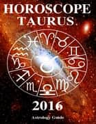 Horoscope 2016 - Taurus ebook by Astrology Guide