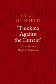 'Thinking Against the Current' - Literature and Political Resistance ebook by Sybil Oldfield