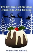 Traditional Christmas Puddings And Sauces ebook by Brenda Van Niekerk