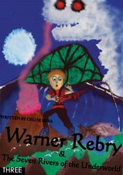 Warner Rebry and The Seven Rivers of the Underworld - three ebook by Chloe Silva