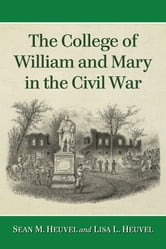 The College of William and Mary in the Civil War ebook by Sean M. Heuvel