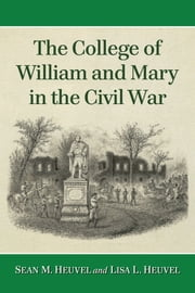 The College of William and Mary in the Civil War ebook by Sean M. Heuvel,Lisa L. Heuvel