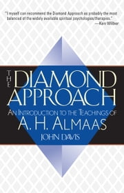 The Diamond Approach - An Introduction to the Teachings of A. H. Almaas ebook by John Davis,A. H. Almaas