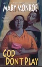 God Don't Play ebook by Mary Monroe