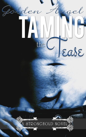 Taming the Tease ebook by Golden Angel