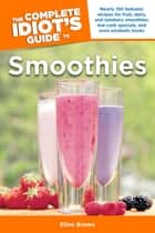 The Complete Idiot's Guide to Smoothies ebook by Ellen Brown