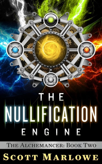The Nullification Engine - The Alchemancer, #2 ebook by Scott Marlowe