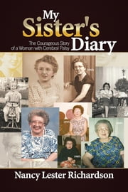 My Sister's Diary - The Courageous Story of a Woman with Cerebral Palsy ebook by Nancy Richardson