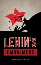 Lenin's Embalmers ebook by Vern Thiessen