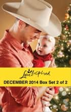 Love Inspired December 2014 - Box Set 2 of 2 - Her Holiday Family\Sugar Plum Season\Her Cowboy Hero\Small-Town Fireman ebook by Ruth Logan Herne, Mia Ross, Carolyne Aarsen,...
