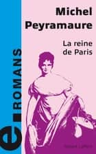 La reine de Paris ebook by Michel PEYRAMAURE