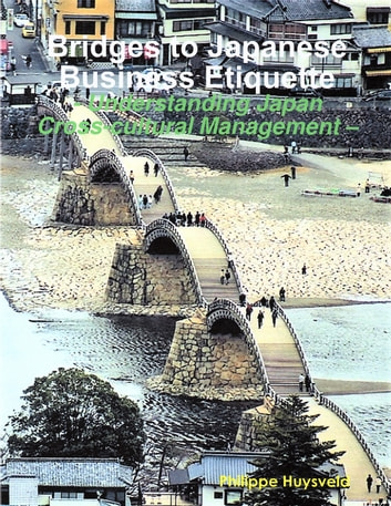 Bridges to Japanese Business Etiquette - Understanding Japan Cross-cultural Management ebook by Philippe Huysveld