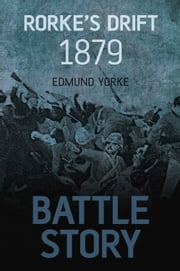 Battle Story: Rorke's Drift 1879 ebook by Edmund Yorke
