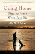 Going Home - Finding Peace When Pets Die e-bog by Jon Katz