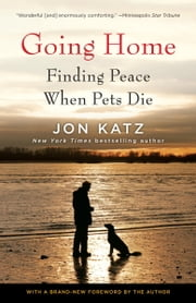 Going Home - Finding Peace When Pets Die ebook by Jon Katz