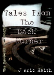 Tales From The Back Burner ebook by J. Aric Keith