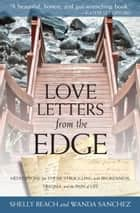 Love Letters from the Edge - Meditations for Those Struggling with Brokenness, Trauma, and the Pain of Life ebook by Shelly Beach, Wanda Sanchez