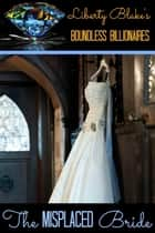 The Misplaced Bride - Boundless Billionaires, #2 ebook by Liberty Blake