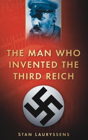 Man Who Invented the Third Reich ebook by Stan Lauryssens