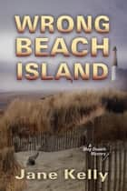 Wrong Beach Island (A Meg Daniels Mystery) ebook by Jane Kelly