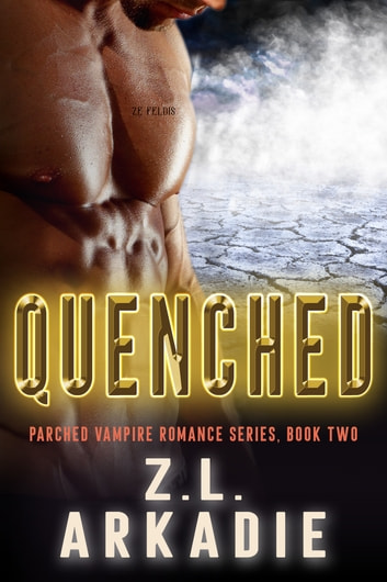 Quenched (Parched Series, A Vampire Romance, #2) ebook by Z.L. Arkadie