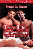 Twice Bitten and Bewitched ebook by Lynne St. James