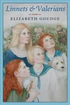 Linnets and Valerians ebook by Elizabeth Goudge