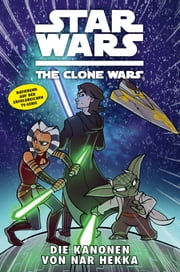 Star Wars: The Clone Wars (zur TV-Serie), Band 8 - Die Kanonen von Nar Hekka ebook by Tom DeFalco,Rik Hoskin,Tanya Roberts,Andres Ponce