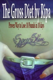 Diet: The Gross Diet by Ripa Proven Way to Lose 10 Pounds in 10 days ebook by Sherry Ripa