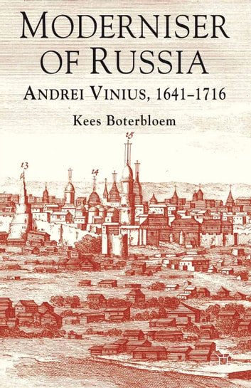Moderniser of Russia - Andrei Vinius, 1641-1716 ebook by K. Boterbloem