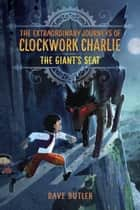 The Giant's Seat (The Extraordinary Journeys of Clockwork Charlie) e-bog by Dave Butler
